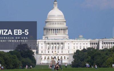 Wiza EB-5, czyli emigracja do USA dzięki inwestycji